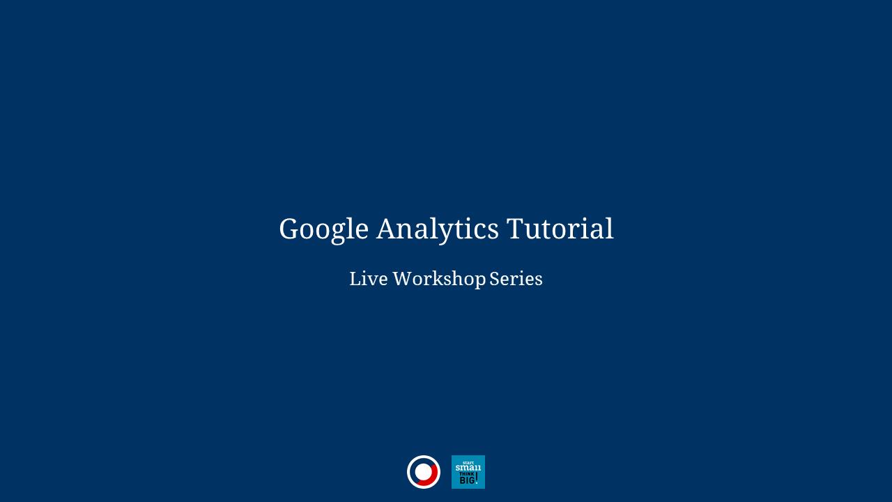 Google Analytics Tutorial – Live Workshop Series